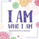 I Am Who I Am – Mantras & Mandalas